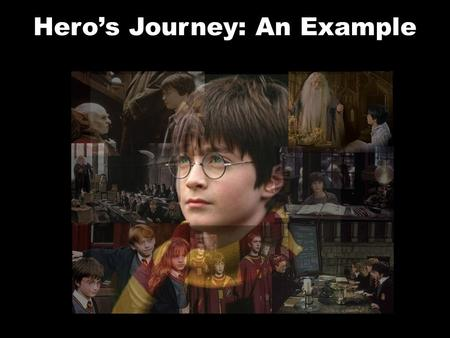 Hero's Journey: An Example. Hero The hero can take on a number of guises. He/she can be anyone from a king to an orphan. Typically, some aspect of his.