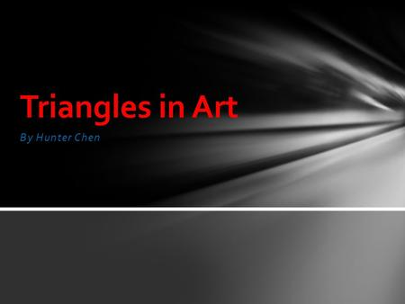 By Hunter Chen Triangles in Art. Triangles can be used to draw many different body parts such as the nose. Many different cultures use triangles in there.