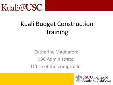 Kuali Budget Construction Training Catherine Maddaford KBC Administrator Office of the Comptroller.