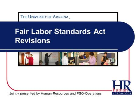 Jointly presented by Human Resources and FSO-Operations Fair Labor Standards Act Revisions.