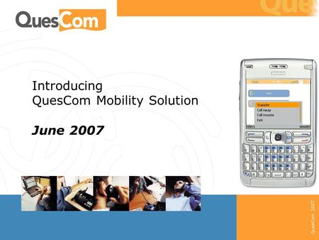 QuesCom 2007 Introducing QuesCom Mobility Solution June 2007.