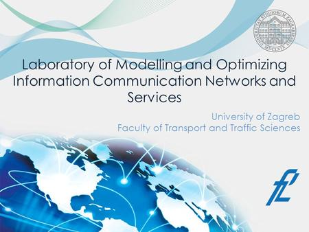 Laboratory of Modelling and Optimizing Information Communication Networks and Services University of Zagreb Faculty of Transport and Traffic Sciences.