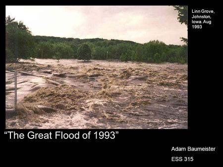 "Linn Grove, Johnston, Iowa. Aug 1993 ""The Great Flood of 1993"" Adam Baumeister ESS 315."