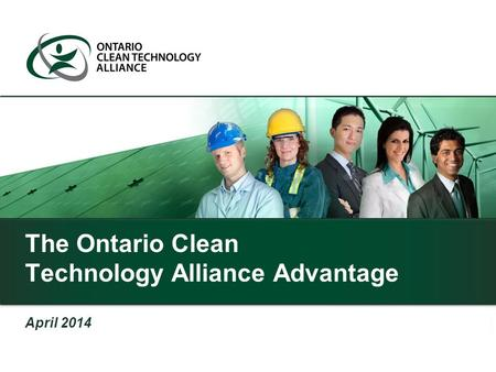 The Ontario Clean Technology Alliance Advantage April 2014.