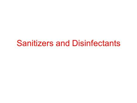 "Sanitizers and Disinfectants. Sanitizer reduces to ""safe levels"" Disinfectant kills 100% bacteria Sterilant kills bacteria, endospores, fungi and viruses."