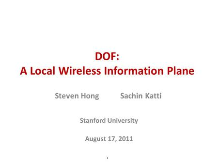 DOF: A Local Wireless Information Plane Stanford University Steven HongSachin Katti 1 August 17, 2011.