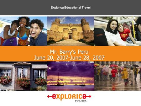 "Explorica Educational Travel. ©2003 All Rights Reserved Explorica 1 ""Thank you once again for a once in a lifetime experience. I won't ever forget it."""