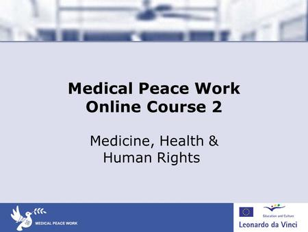 Medical Peace Work Online Course 2 Medicine, Health & Human Rights.