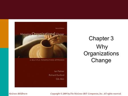Chapter 3 Why Organizations Change McGraw-Hill/Irwin Copyright © 2009 by The McGraw-Hill Companies, Inc. All rights reserved.