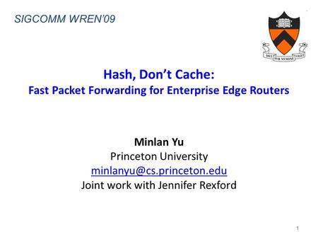 Hash, Don't Cache: Fast Packet Forwarding for Enterprise Edge Routers Minlan Yu Princeton University Joint work with Jennifer.