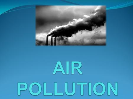 WHAT IS AIR POLLUTION ? *Air is the ocean we breathe. Air supplies us with oxygen which is essential for our bodies to live. Air is 99.9% nitrogen, oxygen,
