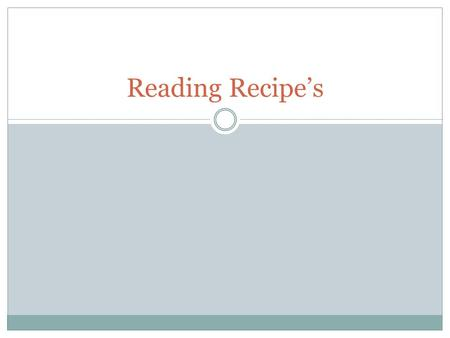 "Reading Recipe's. What is a recipe? ""Before you can be a good cook, you must first learn to read a recipe."" Recipe:A set of directions for preparing a."