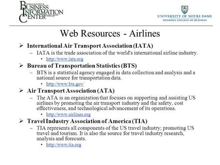 Web Resources - Airlines  International Air Transport Association (IATA) –IATA is the trade association of the world's international airline industry.