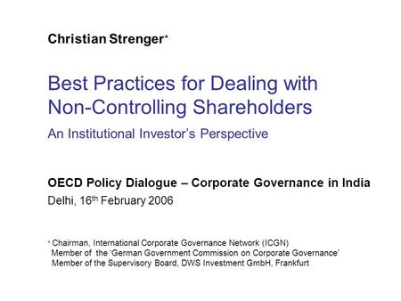 Christian Strenger * Best Practices for Dealing with Non-Controlling Shareholders An Institutional Investor's Perspective Delhi, 16 th February 2006 *