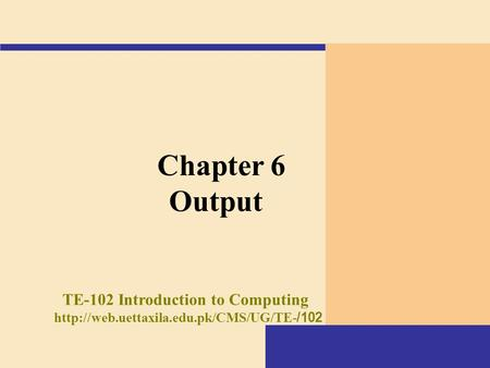Chapter 6 Output TE-102 Introduction to Computing