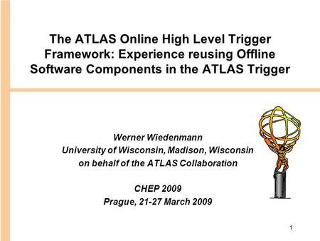 1 The ATLAS Online High Level Trigger Framework: Experience reusing Offline Software Components in the ATLAS Trigger Werner Wiedenmann University of Wisconsin,