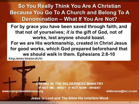 11 So You Really Think You Are A Christian Because You Go To A Church <strong>and</strong> Belong To A Denomination – What If You Are Not? A Crying in the Wilderness Ministry.
