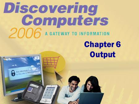 Chapter 6 Output. Chapter 6 Objectives Describe the four categories of output Summarize the characteristics of LCD monitors, LCD screens, plasma monitors,