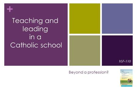 + Beyond a profession? 107-110 Teaching and leading in a Catholic school.