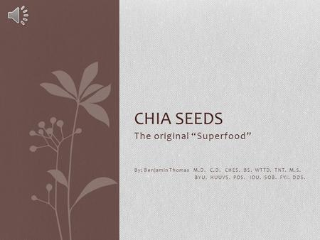 "The original ""Superfood"" By: Benjamin Thomas M.D. C.D. CHES. BS. WTTD. TNT. M.S. BYU. HUUVS. POS. IOU. SOB. FYI. DDS. CHIA SEEDS."