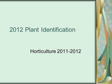 2012 Plant Identification Horticulture 2011-2012.