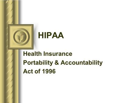 HIPAA Health Insurance Portability & Accountability Act of 1996.