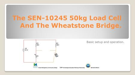 The SEN-10245 50kg Load Cell And The Wheatstone Bridge. Basic setup and operation.