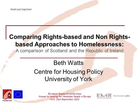 European Research Conference Access to Housing for Homeless People in Europe York, 21st September 2012 Comparing Rights-based and Non Rights- based Approaches.