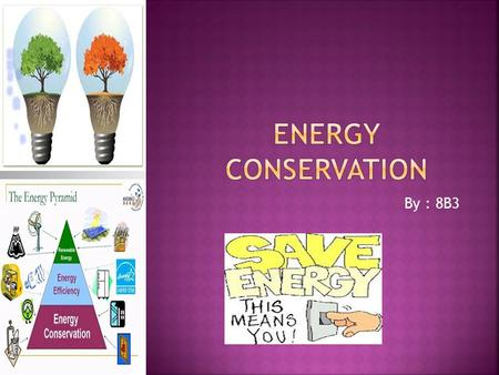 By : 8B3  It refers to efforts made to reduce energy consumption.  Energy conservation can be achieved through increased efficient energy use such.