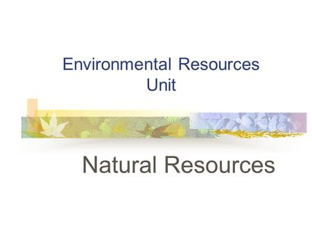 Environmental Resources Unit Natural Resources. Problem Area Introduction to Natural Resources.