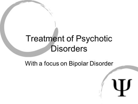 Treatment of Psychotic Disorders With a focus on Bipolar Disorder.