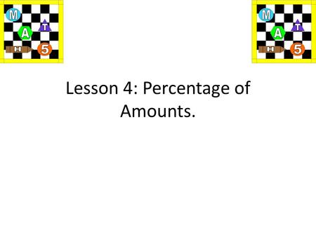 Lesson 4: Percentage of Amounts.