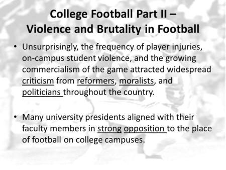 College Football Part II – Violence and Brutality in Football Unsurprisingly, the frequency of player injuries, on-campus student violence, and the growing.