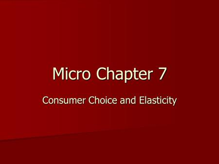 Micro Chapter 7 Consumer Choice and Elasticity.