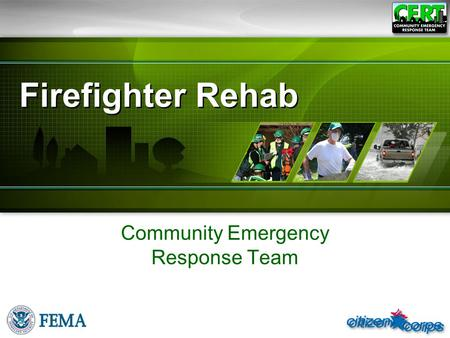 Firefighter Rehab Community Emergency Response Team.