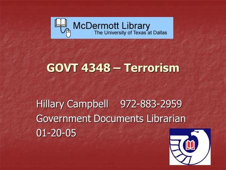 GOVT 4348 – Terrorism Hillary Campbell 972-883-2959 Government Documents Librarian 01-20-05.