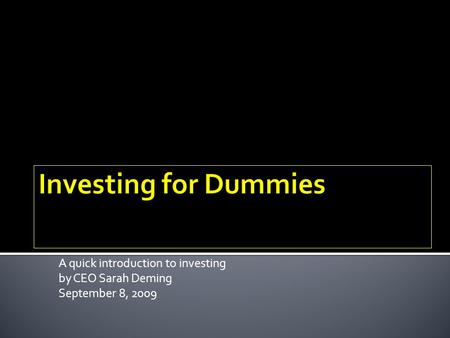 A quick introduction to investing by CEO Sarah Deming September 8, 2009.