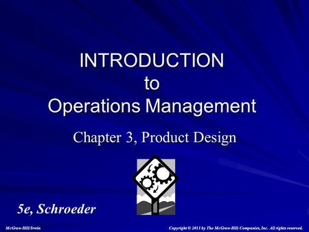 Chapter 3, Product Design INTRODUCTION to Operations Management 5e, Schroeder Copyright © 2011 by The McGraw-Hill Companies, Inc. All rights reserved.