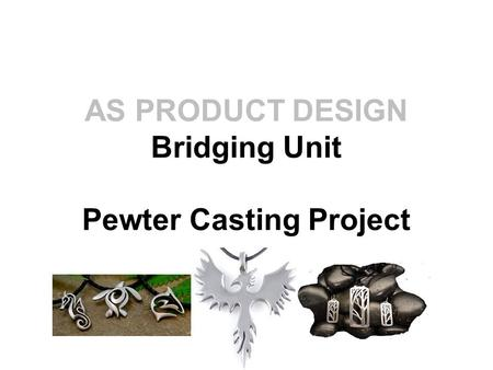 AS PRODUCT DESIGN Bridging Unit Pewter Casting Project.