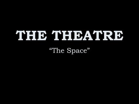 """The Space"" THE THEATRE. You should probably think about taking some notes."