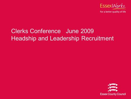 Clerks Conference June 2009 Headship and Leadership Recruitment.