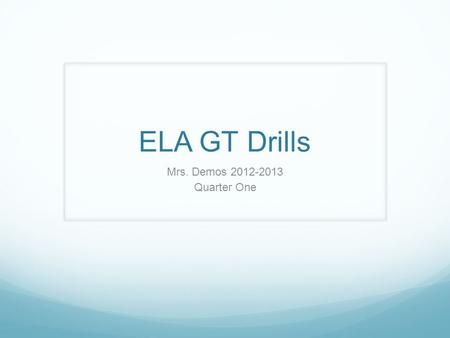 ELA GT Drills Mrs. Demos 2012-2013 Quarter One. Drill 10/1 Homework: MDG Test 10/2 White T-shirt Objective: Students will review figurative language,