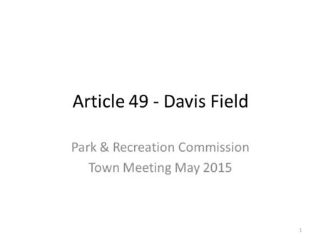 Article 49 - Davis Field Park & Recreation Commission Town Meeting May 2015 1.