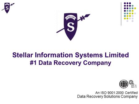 Stellar Information Systems Limited #1 Data Recovery Company An ISO 9001:2000 Certified Data Recovery Solutions Company.