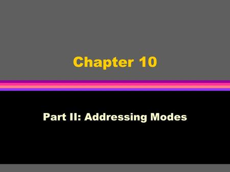 Chapter 10 Part II: Addressing Modes. LMC Addressing Mode l uses direct, absolute addressing l direct address: the address of the data being referenced.