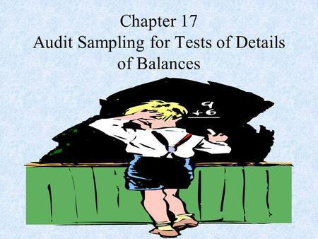 Chapter 17 Audit Sampling for Tests of Details of Balances.