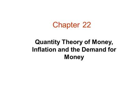 Chapter 22 Quantity Theory of Money, Inflation and the Demand for Money.
