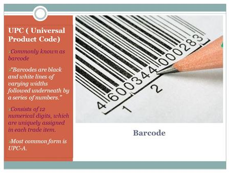 "Barcode UPC ( Universal Product Code)  Commonly known as barcode  ""Barcodes are black and white lines of varying widths followed underneath by a series."