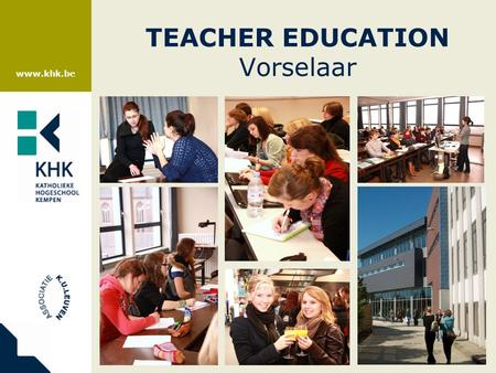 Www.khk.be TEACHER EDUCATION Vorselaar. www.khk.be Dutch ++ Bachelor of education: secondary school Applied Research – Research projects of students.