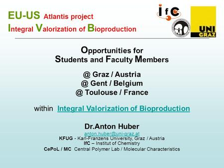 EU-US Atlantis project I ntegral V alorization of B ioproduction O pportunities for S tudents and F aculty M Graz / Gent /